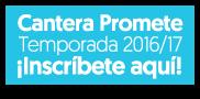 Inscríbete a la Cantera Promete Temporada 2016/17